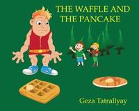 The Waffle and the Pancake by Geza Tatrallyay