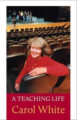 A Teaching Life by Carol White