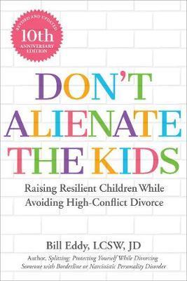 Don't Alienate the Kids! by Bill Eddy