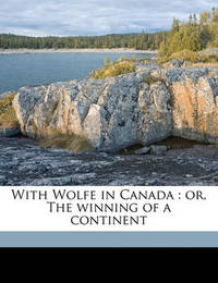 With Wolfe in Canada: Or, the Winning of a Continent by G.A.Henty