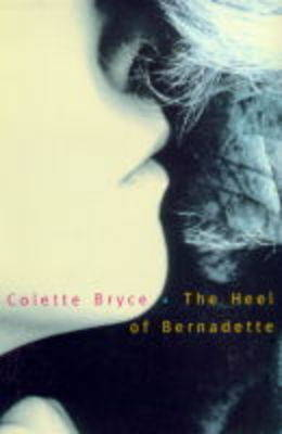 The Heel of Bernadette: Poems by Colette Bryce