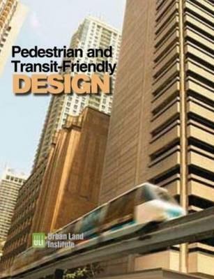 Pedestrian and Transit-Friendly Design by Urban Land Institute