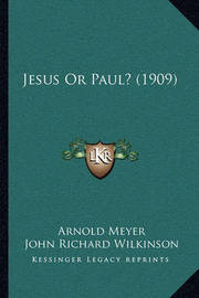 Jesus or Paul? (1909) by Arnold Meyer
