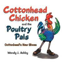 Cottonhead Chicken and the Poultry Pals by Wendy J Ashby