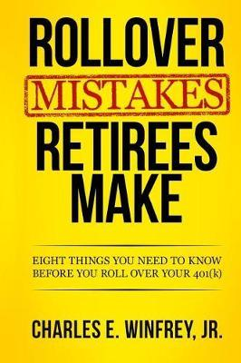 Rollover Mistakes Retirees Make by Charles E Winfrey Jr