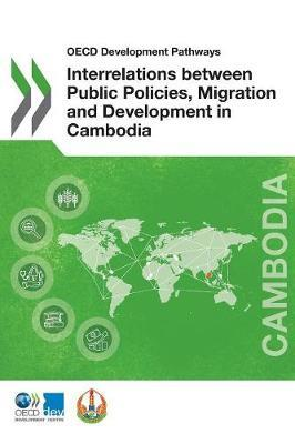 Interrelations between public policies, migration and development in Cambodia by Organisation for Economic Co-operation and Development Development Centre
