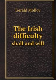The Irish Difficulty Shall and Will by Gerald Molloy