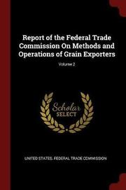 Report of the Federal Trade Commission on Methods and Operations of Grain Exporters; Volume 2 image