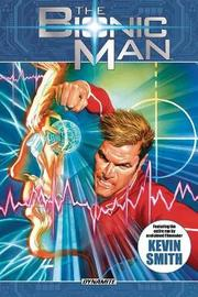 The Bionic Man Omnibus Volume 1 by Kevin Smith