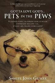 Gotta Love God's ... Pets in the Pews by Samuel John Geisler