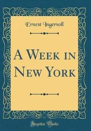 A Week in New York (Classic Reprint) by Ernest Ingersoll image