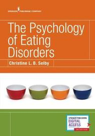 The Psychology of Eating Disorders by Christine L. B. Selby