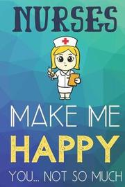 Nurses Make Me Happy You Not So Much by Steven L Rankin Publishing image