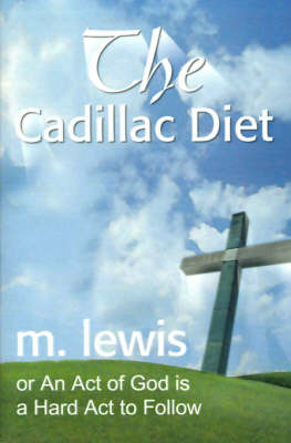 The Cadillac Diet: Or an Act of God is a Hard ACT to Follow by M. Lewis image