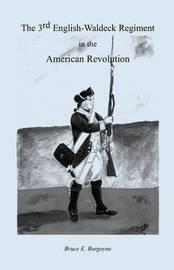 The Third English-Waldeck Regiment in the American Revolutionary War by Bruce E Burgoyne