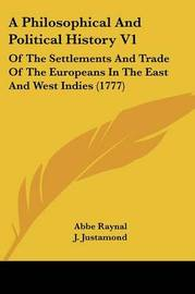 A Philosophical And Political History V1: Of The Settlements And Trade Of The Europeans In The East And West Indies (1777) by Abbe Raynal image