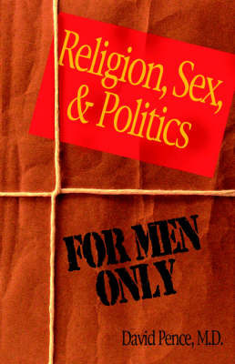 Religion, Sex and Poltics by David Pence