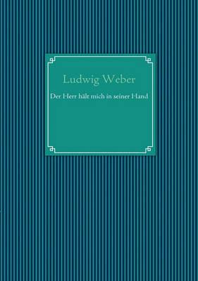 Der Herr Halt Mich in Seiner Hand by Ludwig Weber