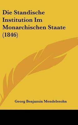 Die Standische Institution Im Monarchischen Staate (1846) by Georg Benjamin Mendelssohn