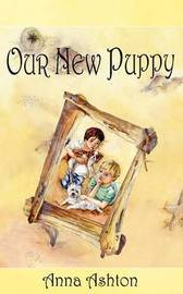 Our New Puppy by Anna Ashton