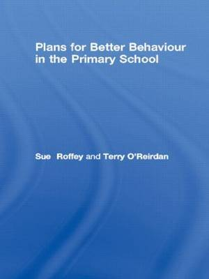 Plans for Better Behaviour in the Primary School by Sue Roffey