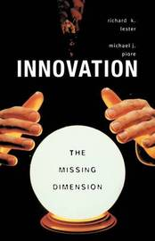 Innovation-The Missing Dimension by Richard K. Lester