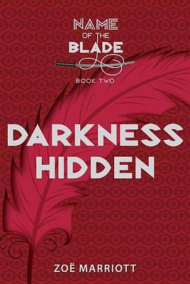 Darkness Hidden: The Name of the Blade, Book Two by Zoe Marriott image