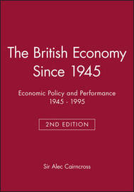 The British Economy Since 1945 by Alec Cairncross