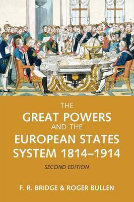 The Great Powers and the European States System 1814-1914 by Roy Bridge image