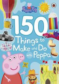 Peppa Pig: 150 Things to Make and Do with Peppa by Peppa Pig image