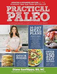 Practical Paleo, 2nd Edition (updated And Expanded) by Diane Sanfilippo