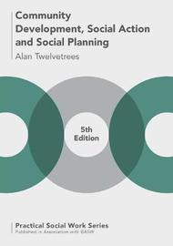 Community Development, Social Action and Social Planning by Alan Twelvetrees
