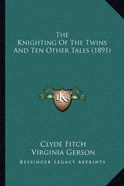 The Knighting of the Twins and Ten Other Tales (1891) by Clyde Fitch