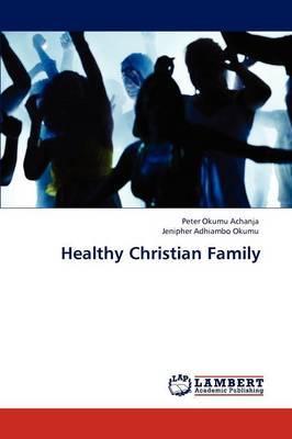 Healthy Christian Family by Peter Okumu Achanja