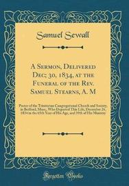 A Sermon, Delivered Dec; 30, 1834, at the Funeral of the REV. Samuel Stearns, A. M by Samuel Sewall