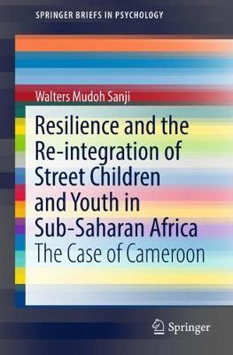 Resilience and the Re-integration of Street Children and Youth in Sub-Saharan Africa by Walters Mudoh Sanji