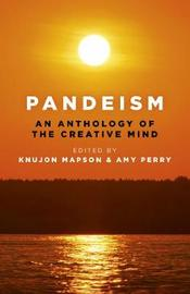 Pandeism: An Anthology of the Creative Mind by Knujon Mapson