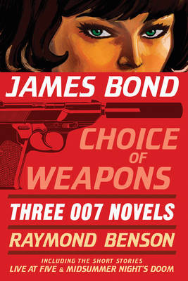 James Bond: Choice of Weapons: Three 007 Novels by Raymond Benson image