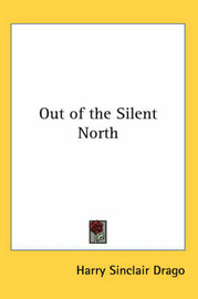 Out of the Silent North by Harry Sinclair Drago image