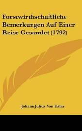 Forstwirthschaftliche Bemerkungen Auf Einer Reise Gesamlet (1792) by Johann Julius Von Uslar image