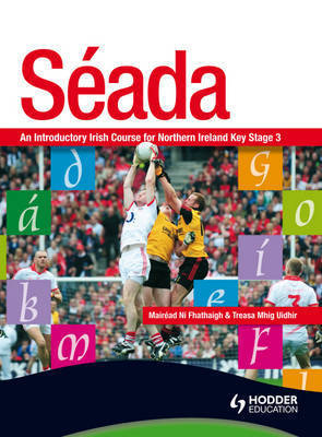 Seada: an Introduction to Irish for Key Stage 3: Stage 3, Bk. 1: Pupil's Book by Mairead Ni Fhathaigh