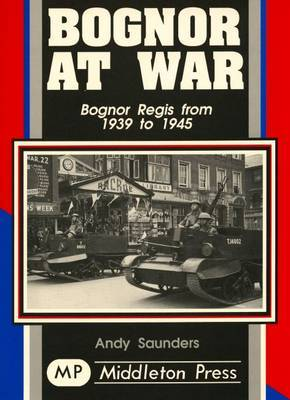 Bognor at War by Andy Saunders