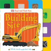 Feel and Find Fun: Building Site (Touch & Feel) by DK