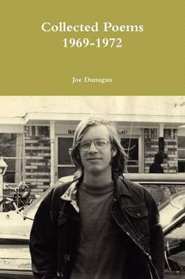 Collected Poems, 1969--1972 by Joe Dunagan