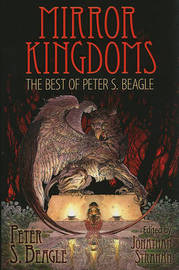 Mirror Kingdoms: The Best of Peter S. Beagle by Peter S Beagle image