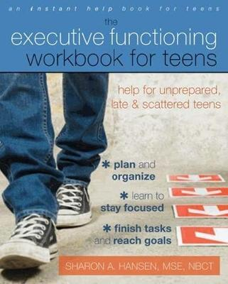 Executive Functioning Workbook for Teens by Sharon A. Hansen