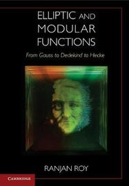 Elliptic and Modular Functions from Gauss to Dedekind to Hecke by Ranjan Roy