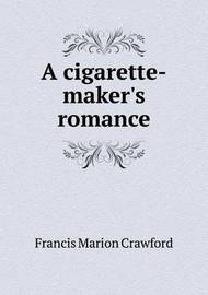 A Cigarette-Maker's Romance by (Francis Marion Crawford