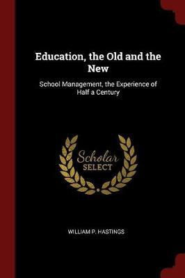 Education, the Old and the New by William P. Hastings