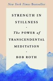 Strength in Stillness by Bob Roth